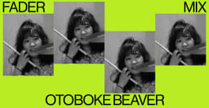 FADER Mix: Otoboke Beaver