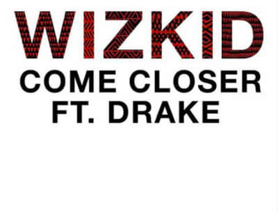"Listen To Wizkid's ""Come Closer"" Featuring Drake"