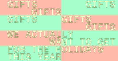 Gifts we actually want to get for the holidays this year