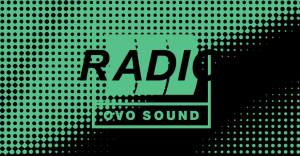 Listen to episode 55 of OVO Sound Radio