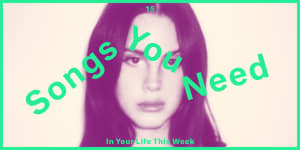 15 Songs You Need In Your Life This Week