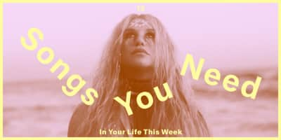 13 Songs You Need In Your Life This Week