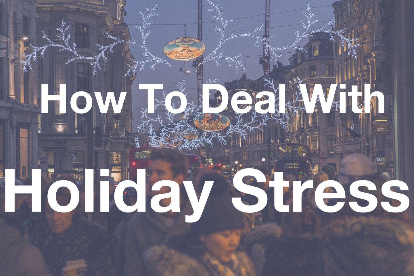 How To Deal With Holiday Stress