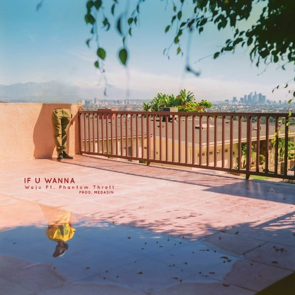 "Waju Wants To Prosper In The Present On ""If U Wanna"" Featuring Phantom Thrett"