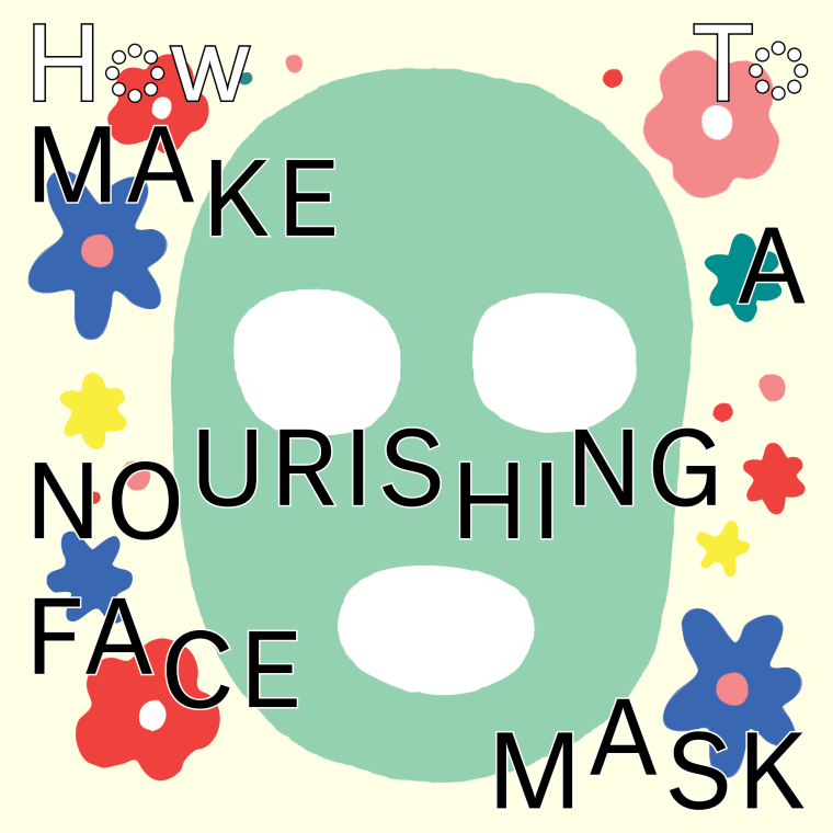 How To Make A Nourishing Face Mask