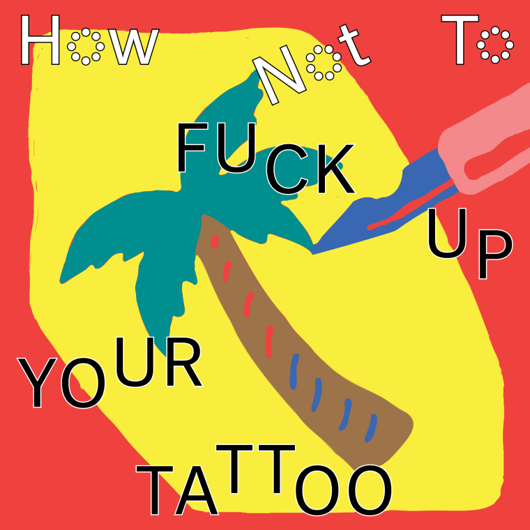 How To Not Fuck Up Your First Tattoo