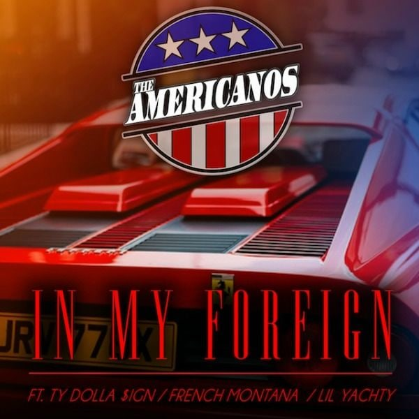 "The Americanos Drop ""In My Foreign"" With Ty Dolla $ign, French Montana, And Lil Yachty"