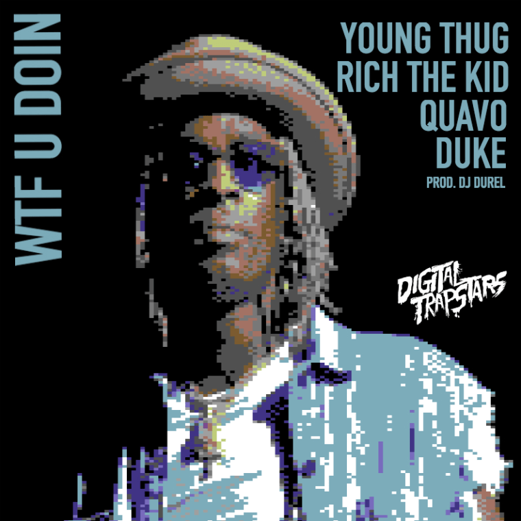 "Young Thug, Quavo, Duke, And Rich The Kid Share ""WTF U Doin"""