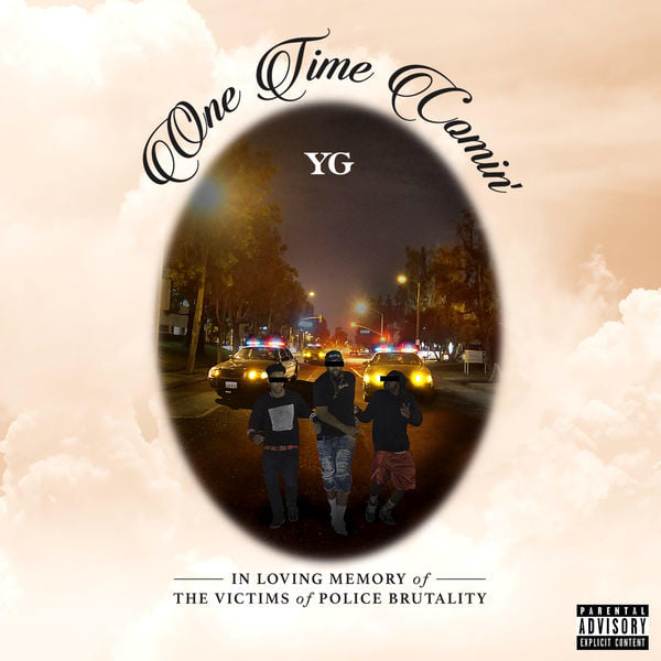 """YG Pays Tribute To The Victims Of Police Brutality On New Song """"One Time Comin'"""""""