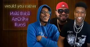 Rucci, AzChike, and Haiti Babii consider eternal life and save Netflix in this week's Would You Rather