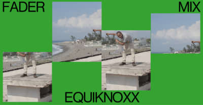 FADER Mix: Equiknoxx