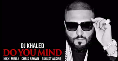 "DJ Khaled Shares ""Do You Mind"" With Nicki Minaj, Future, Chris Brown, Jeremih, Rick Ross, And August Alsina"