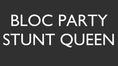 "Listen To New Bloc Party Song ""Stunt Queen"""