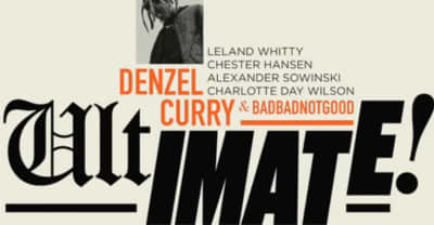 """BADBADNOTGOOD And Denzel Curry Share New Versions Of """"Ultimate"""" And """"Sick & Tired"""""""