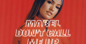 "Mabel drops her latest video ""Don't Call Me Up"""