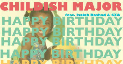 "Childish Major Has A ""Happy Birthday"" With Isaiah Rashad And SZA"
