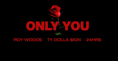 "Roy Woods Recruits Ty Dolla $ign And 24Hrs For ""Only You"""