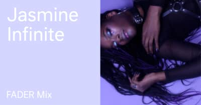 Listen to a new FADER Mix by Jasmine Infiniti