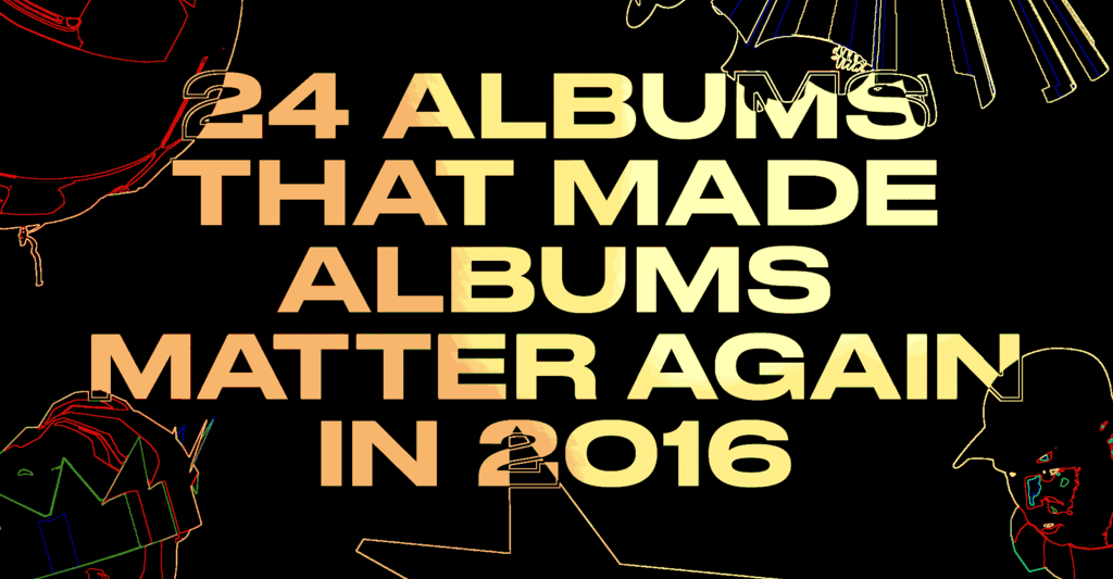 24 Albums That Made Albums Matter Again In 2016