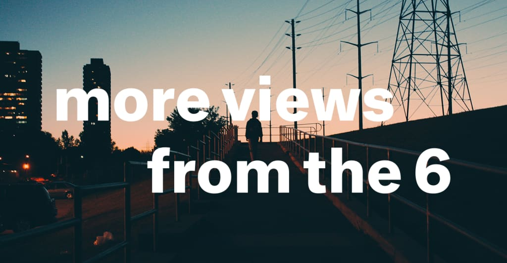 More Views From The 6 | The FADER