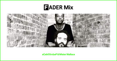 FADER Mix: aCeb00mbaP & Mister Wallace