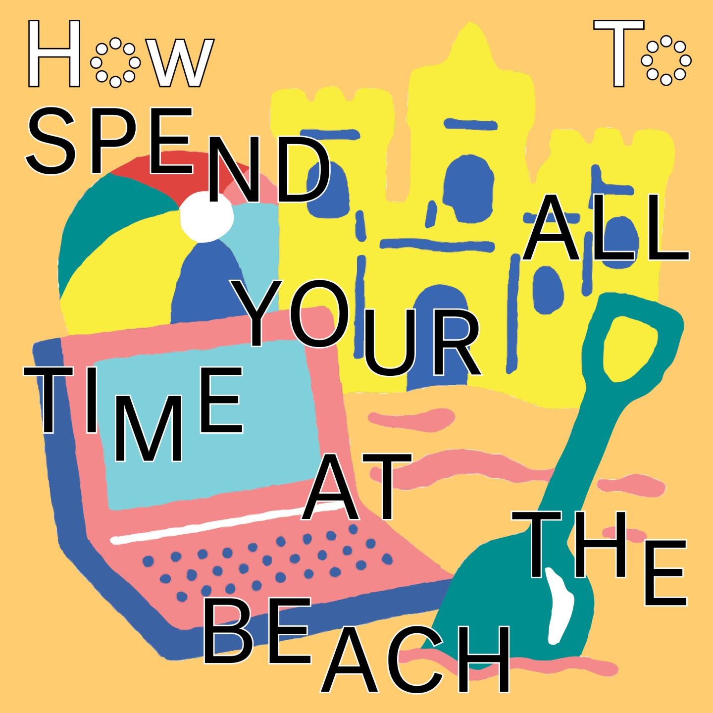 How To Spend All Your Time At The Beach
