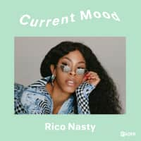 CURRENT MOOD: Get nasty with Rico Nasty's Nasty Mix