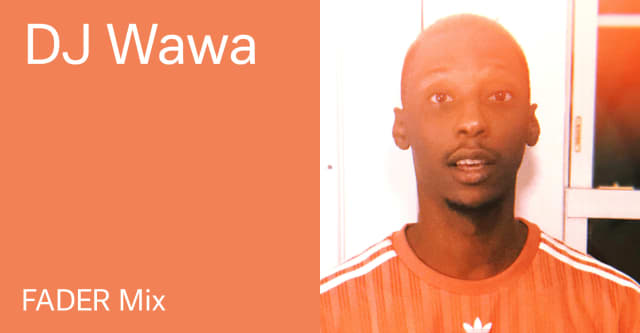 Listen to a new FADER Mix by DJ Wawa | The FADER