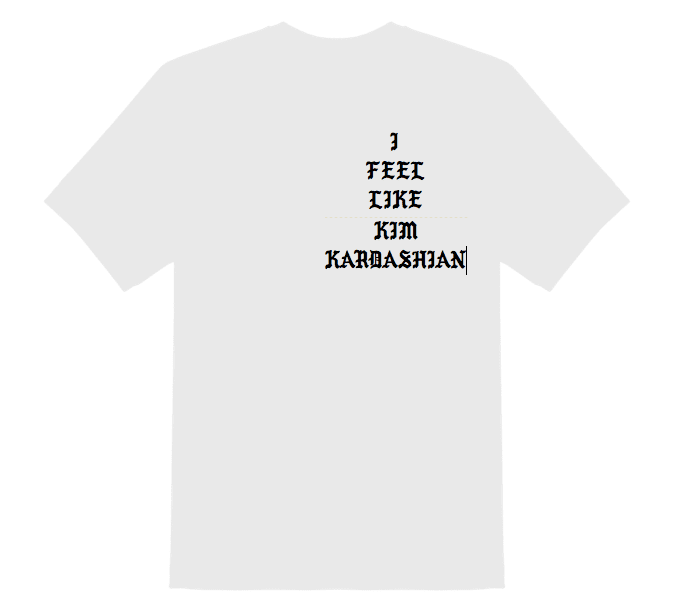 "You Can Now Make Your Own Unofficial ""I Feel Like Pablo"" Shirt"