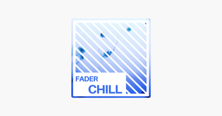 Introducing the FADER Chill playlist