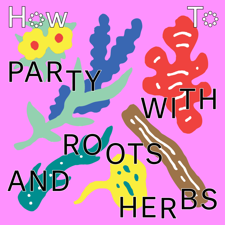 How To Party With Roots And Herbs