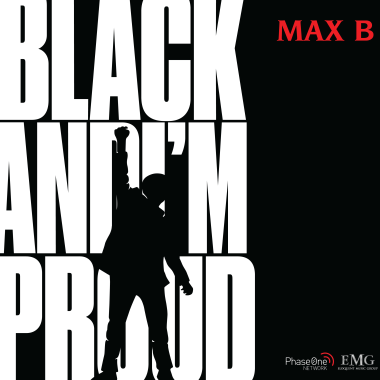 "Max B returns with new single ""Black And I'm Proud"""